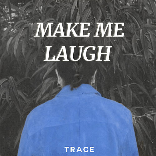 Make Me Laugh by Trace