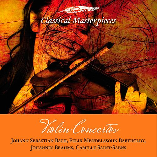 Violin Concertos: Bach, Mendelssohn-Bartholdy, Brahms, Saint-Saens (Classical Masterpieces) by Various Artists