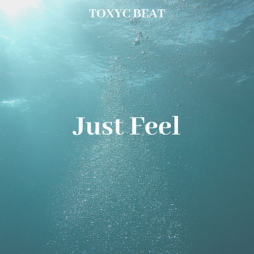 Just Feel by Toxyc Beat