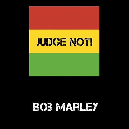 Judge Not! by Bob Marley