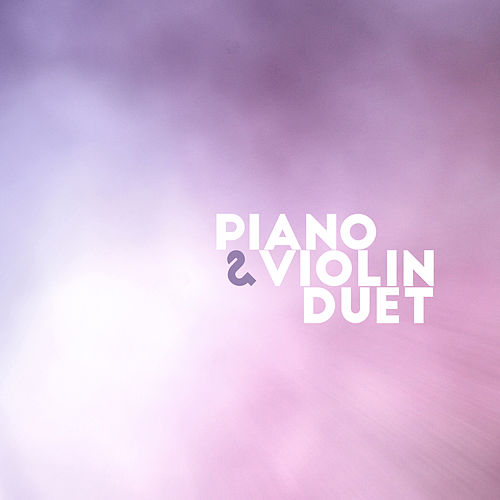 Piano & Violin Duet: 14 Instrumental Covers of the Most Famous Songs by Relaxing Instrumental Music