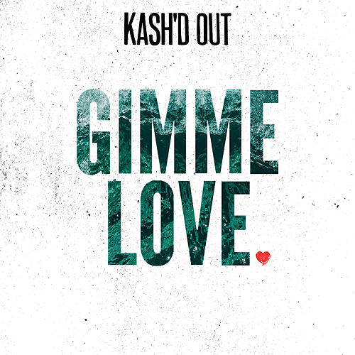 Gimme Love by Kash'd Out
