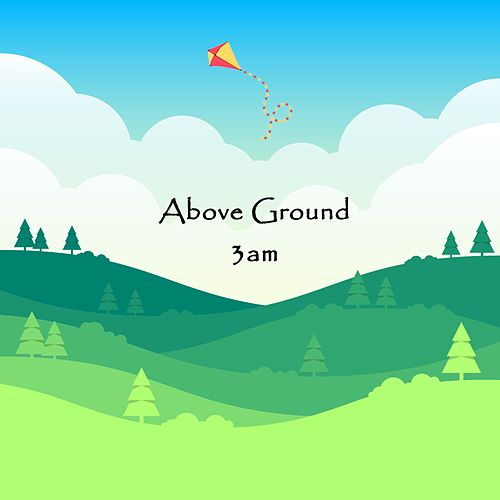Above Ground by 3am