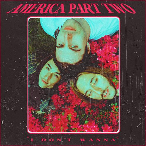 I Don't Wanna by America Part Two