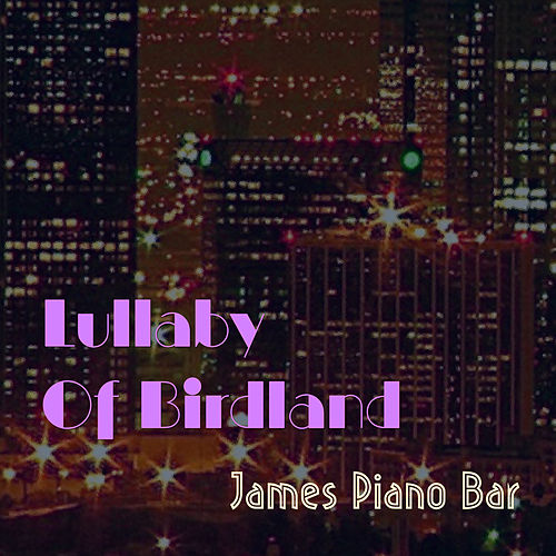 Lullaby Of Birdland by James Piano Bar