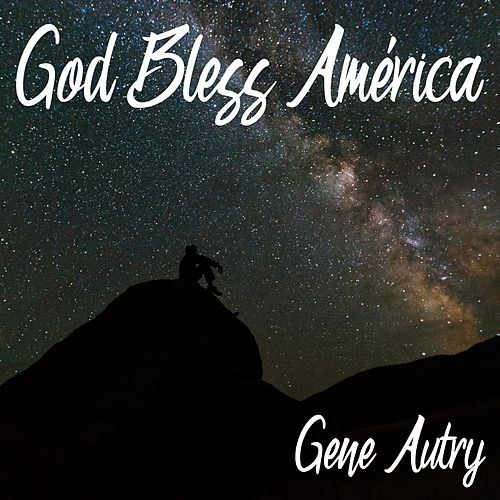 God Bless América by Gene Autry