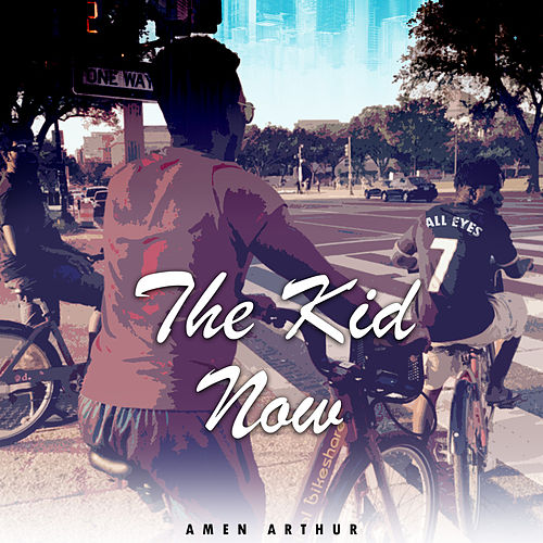 The Kid Now by Amen Arthur