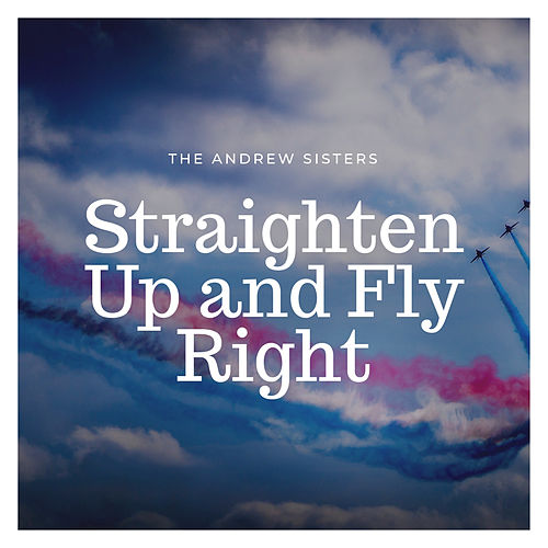 Straighten Up and Fly Right by The Andrews Sisters