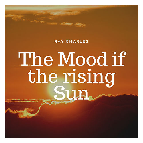 The Mood if the rising Sun by Ray Charles
