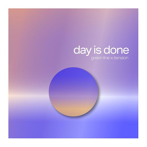 Day Is Done by Green Line X-Tension