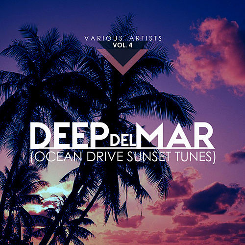 Deep Del Mar (Ocean Drive Sunset Tunes), Vol. 4 - EP by Various Artists