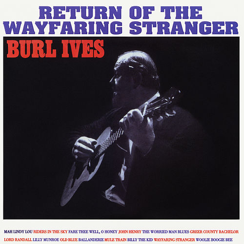 Return of the Wayfaring Stranger (Expanded Edition) by Burl Ives
