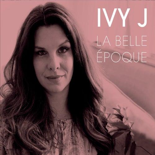 La Belle Époque de Ivy J