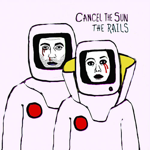 Cancel the Sun by The Rails