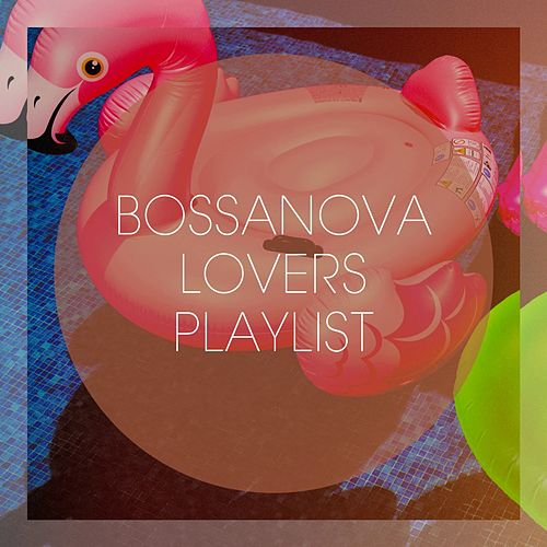 Bossanova Lovers Playlist von Various Artists
