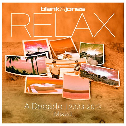 Relax - A Decade 2003-2013 Mixed von Blank & Jones