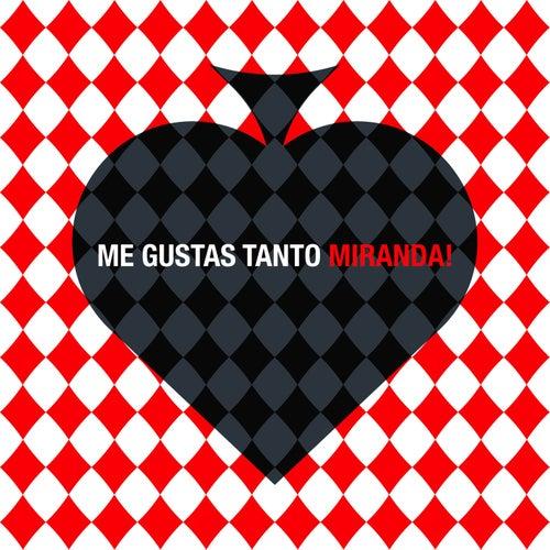 Me Gustas Tanto de Miranda!