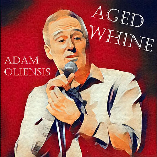 Aged Whine by Adam Oliensis