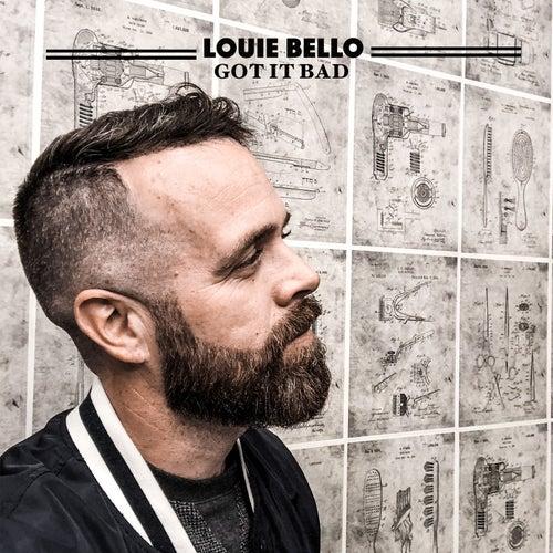 Got It Bad by Louie Bello
