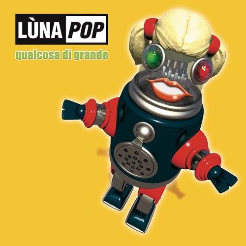 Qualcosa Di Grande (20th Anniversary Edition) by Lùnapop