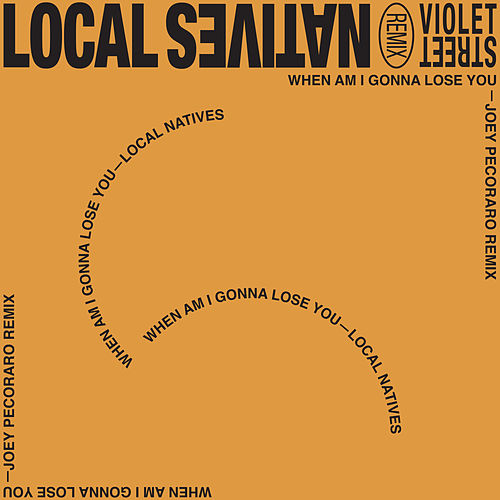 When Am I Gonna Lose You (Joey Pecoraro Remix) by Local Natives
