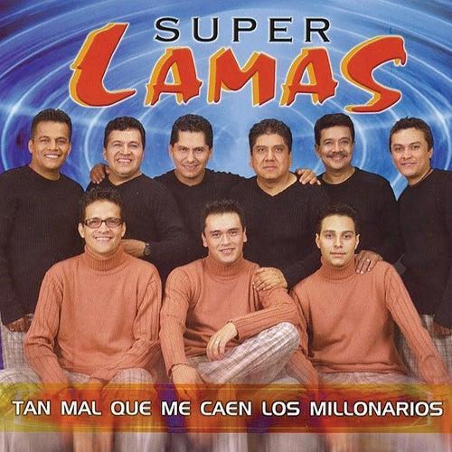 Tan Mal Que Me Caen Los Millonarios de Super Lamas