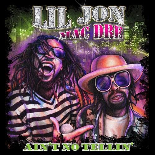 Ain't No Tellin' by Lil Jon