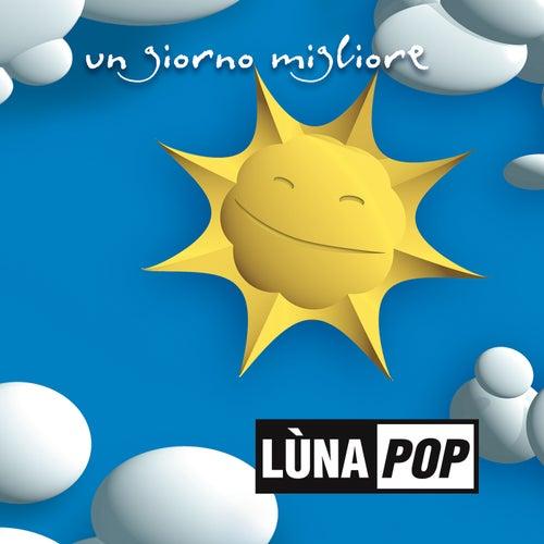 Un Giorno Migliore (20th Anniversary Edition) by Lùnapop