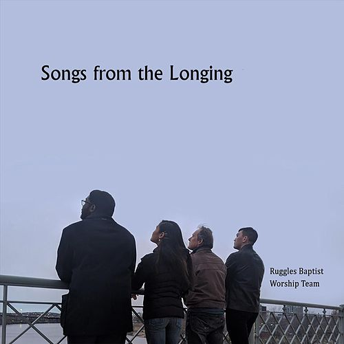Songs from the Longing de Ruggles Baptist Worship Team