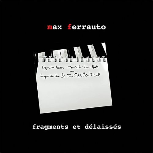 Fragments et délaissés de Max Ferrauto