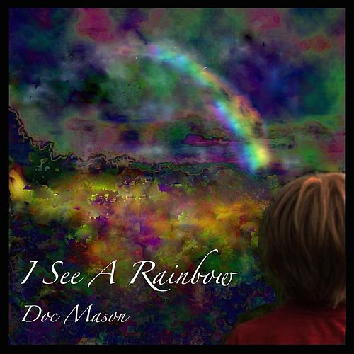 I See a Rainbow by Doc Mason