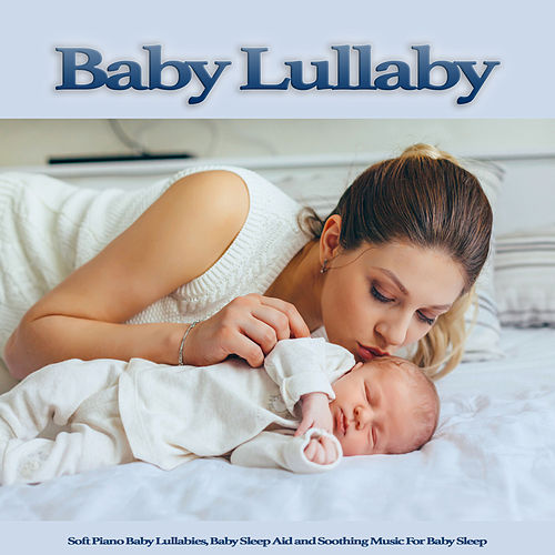 Baby Lullaby: Soft Piano Baby Lullabies, Baby Sleep Aid and Soothing Music For Baby Sleep de Baby Music Experience