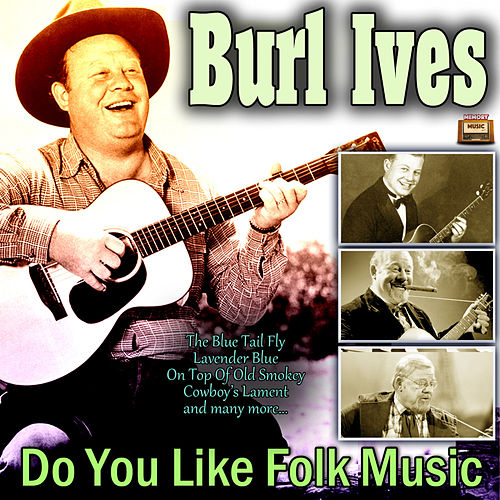 Do You Like Folk Music? von Burl Ives