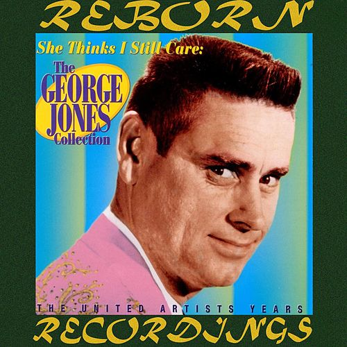 She Thinks I Still Care The George Jones Collection (The United Artists Years) (HD Remastered) von George Jones