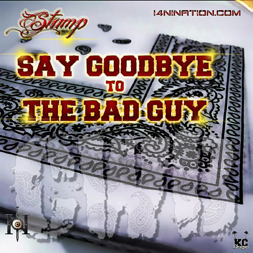 Say Goodbye to the Bad Guy by Stump