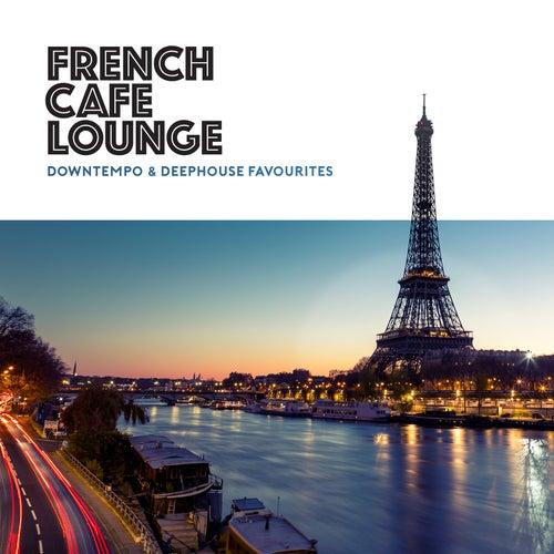 French Café Lounge - Downtempo & Deephouse Favourites von Various Artists