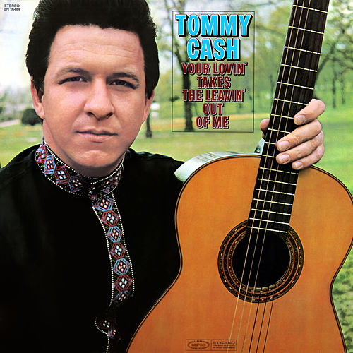 Your Lovin' Takes the Leavin' Out of Me van Tommy Cash