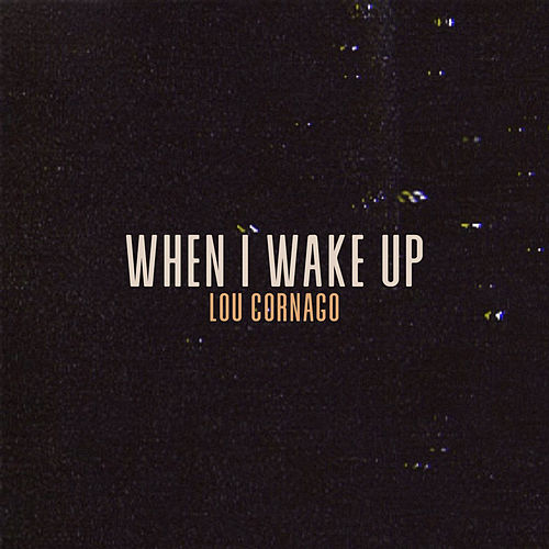 When I Wake Up de Lou Cornago