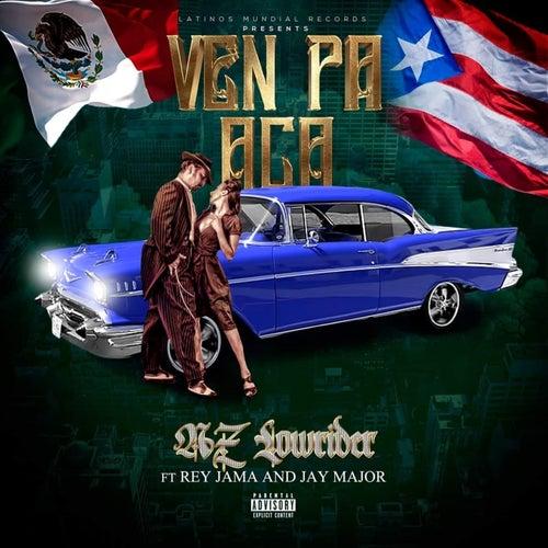 Ven Pa Aca (feat. Rey Jama & Jay Major) by AZ Lowrider