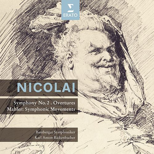 Nicolai : Symphony in D major, Overtures - Mahler : Movements by Karl Anton Rickenbacher