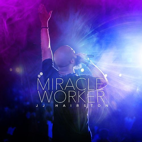 Miracle Worker (Live) by J.J. Hairston