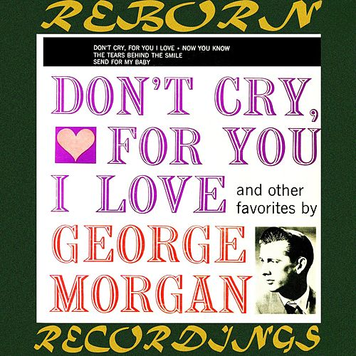 Don't Cry, For You I Love EP (HD Remastered) by George Morgan