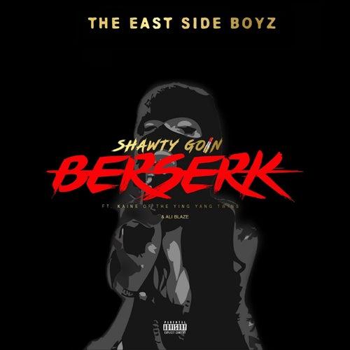 Shawty Goin Bazerk by The East Side Boyz