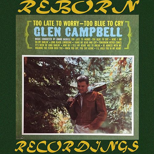 Too Late to Worry, Too Blue to Cry (HD Remastered) by Glen Campbell