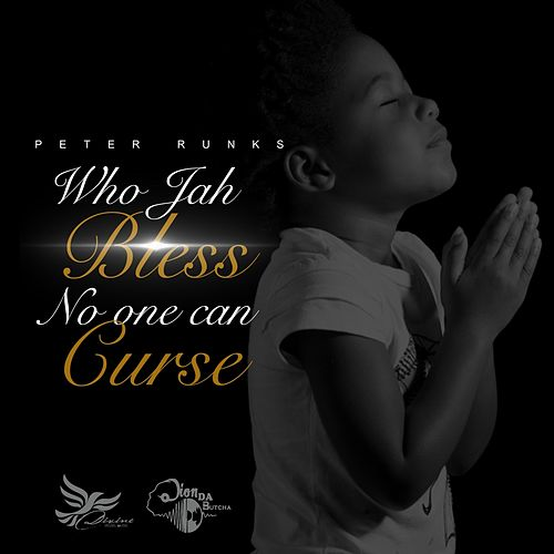 Who Jah Bless No One Can Curse by Peter Runks