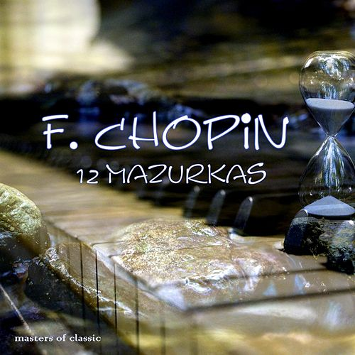 F. Chopin - 12 Mazurkas by Masters of Classic
