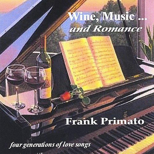 Wine, Music and Romance by Frank Primato