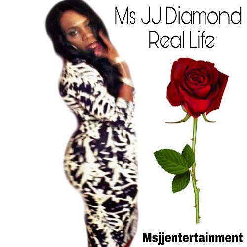 Real Life by Ms JJ Diamond