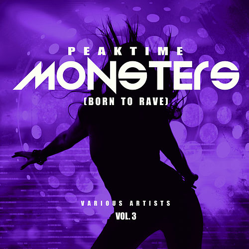Peaktime Monsters, Vol. 3 (Born To Rave) - EP by Various Artists