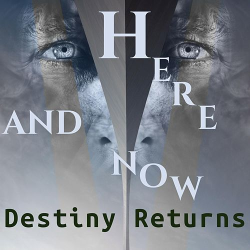 Here and Now by Destiny Returns